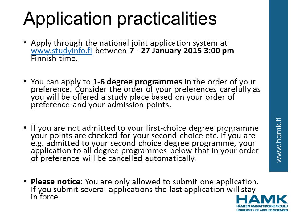 Application practicalities Apply through the national joint application system at www.studyinfo.fi between 7 - 27 January 2015 3:00 pm Finnish time.