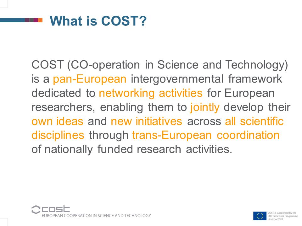 COST Networking Tools: Short Term Scientific Missions  Grant:  Up to EUR 2500 (for a period up to 90 days)  Up to EUR 3500 (for a period betweem 91 and 180 days) – Early Career Investigators only SUPPORT