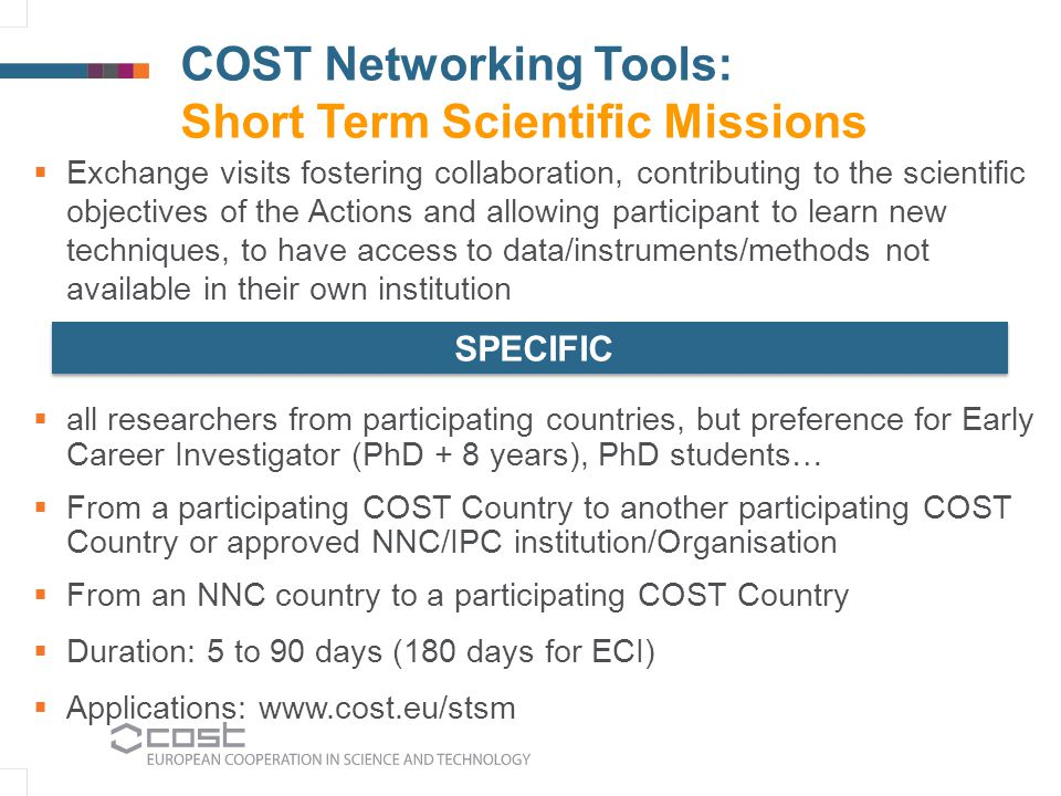 COST Networking Tools: Short Term Scientific Missions  Exchange visits fostering collaboration, contributing to the scientific objectives of the Acti