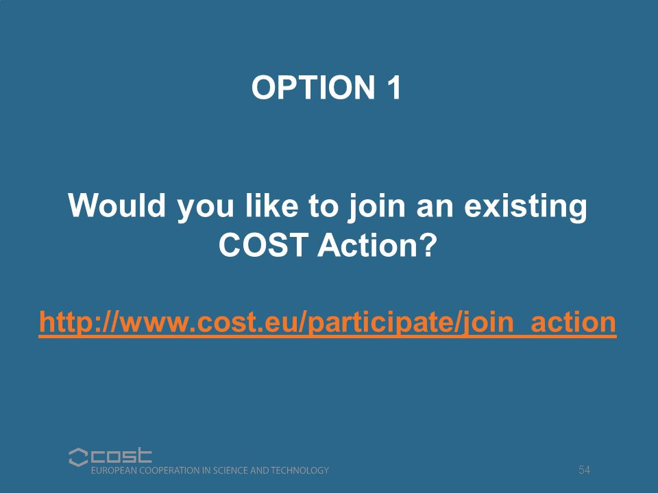 OPTION 1 Would you like to join an existing COST Action.