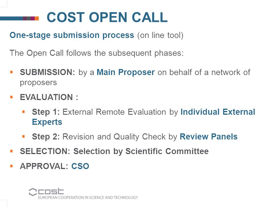 One-stage submission process (on line tool) The Open Call follows the subsequent phases:  SUBMISSION: by a Main Proposer on behalf of a network of pr