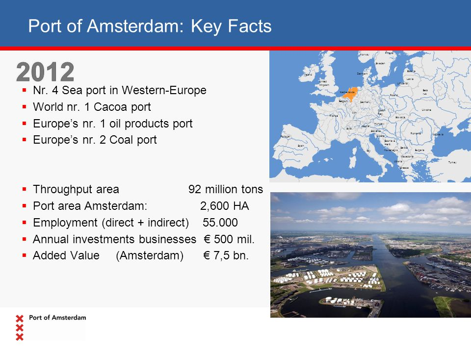Port of Amsterdam: Key Facts  Nr. 4 Sea port in Western-Europe  World nr. 1 Cacoa port  Europe's nr. 1 oil products port  Europe's nr. 2 Coal port