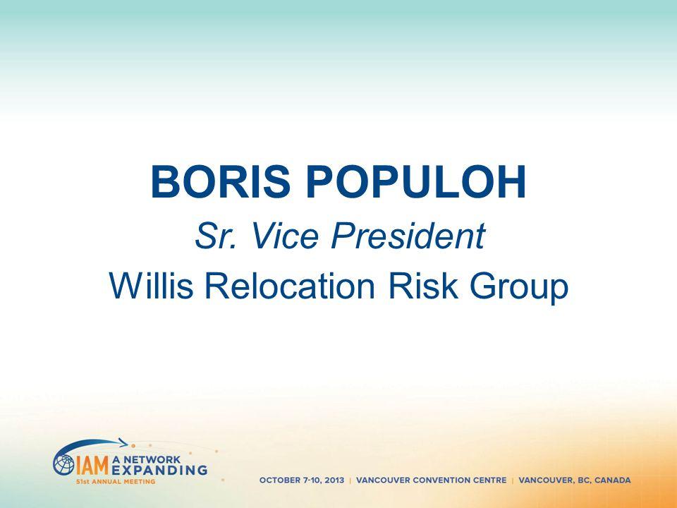 BORIS POPULOH Sr. Vice President Willis Relocation Risk Group
