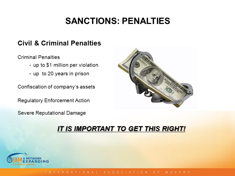 Civil & Criminal Penalties Criminal Penalties - up to $1 million per violation - up to 20 years in prison Confiscation of company's assets Regulatory Enforcement Action Severe Reputational Damage IT IS IMPORTANT TO GET THIS RIGHT.