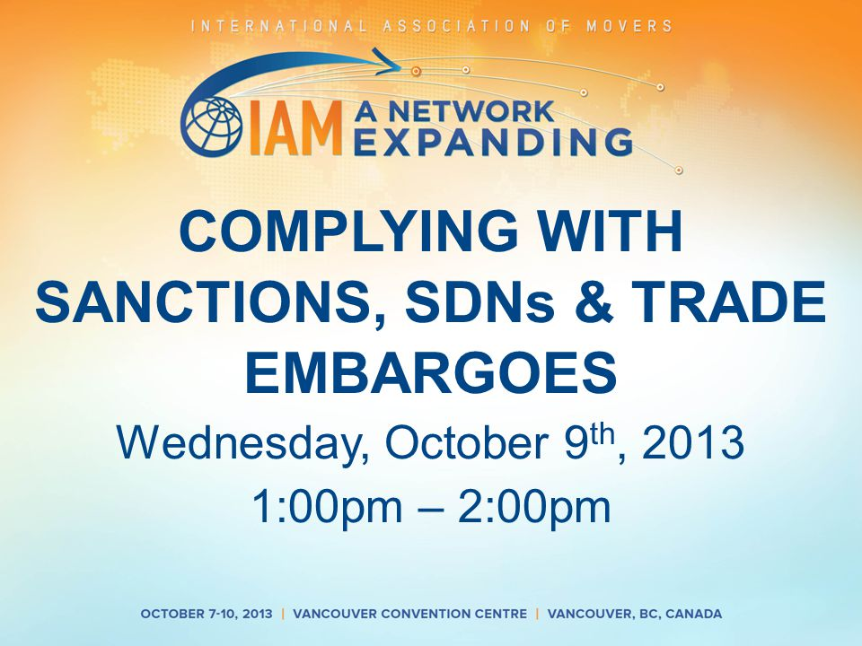 COMPLYING WITH SANCTIONS, SDNs & TRADE EMBARGOES Wednesday, October 9 th, 2013 1:00pm – 2:00pm