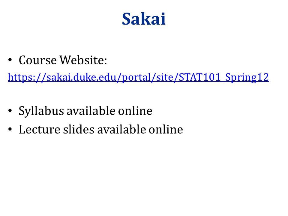 Sakai Course Website: https://sakai.duke.edu/portal/site/STAT101_Spring12 Syllabus available online Lecture slides available online