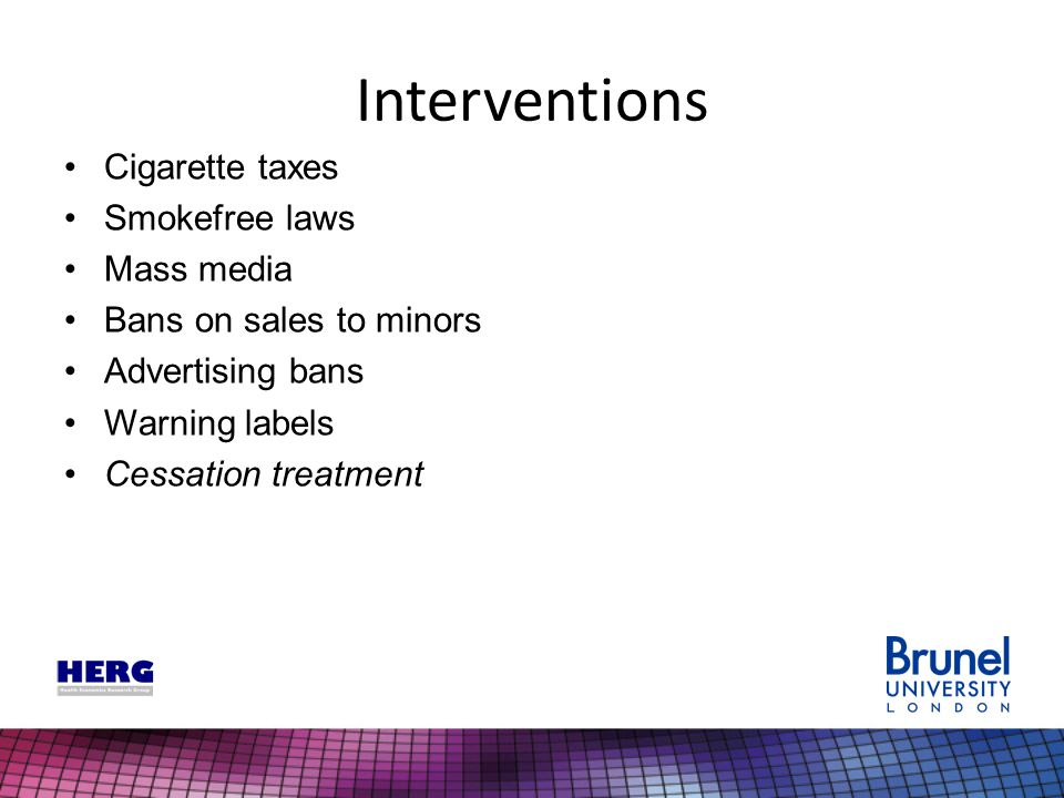Interventions Cigarette taxes Smokefree laws Mass media Bans on sales to minors Advertising bans Warning labels Cessation treatment