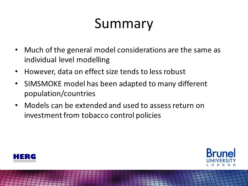 Summary Much of the general model considerations are the same as individual level modelling However, data on effect size tends to less robust SIMSMOKE