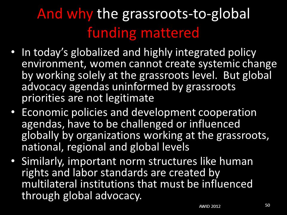 And why the grassroots-to-global funding mattered In today's globalized and highly integrated policy environment, women cannot create systemic change