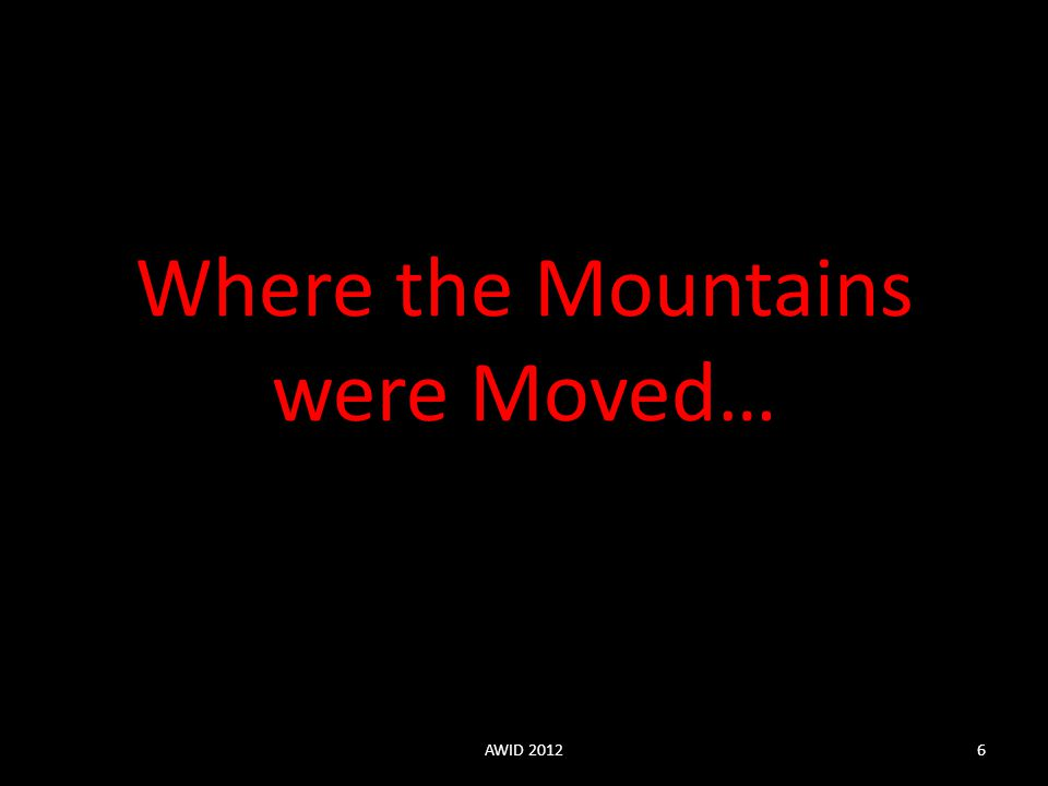 Where the Mountains were Moved… AWID 20126