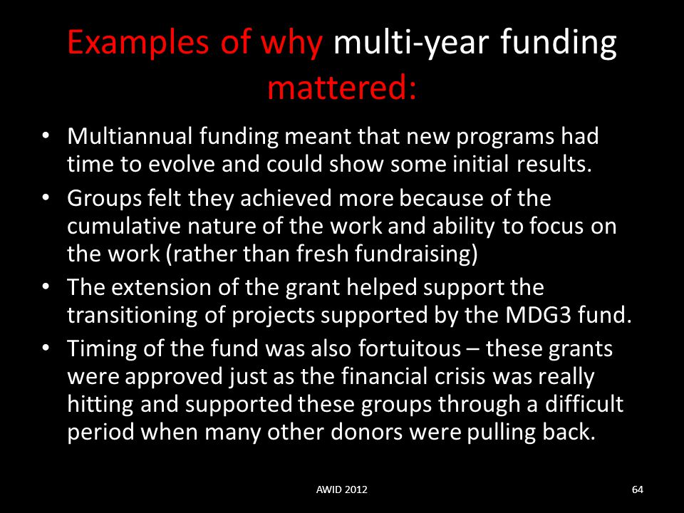Examples of why multi-year funding mattered: Multiannual funding meant that new programs had time to evolve and could show some initial results. Group