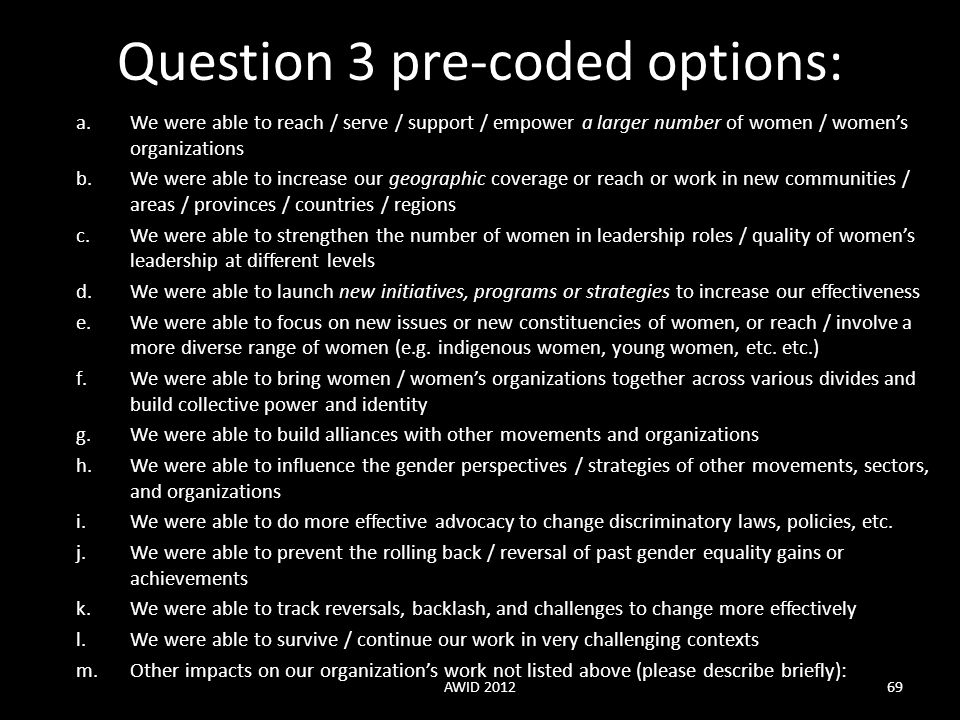 Question 3 pre-coded options: a.We were able to reach / serve / support / empower a larger number of women / women's organizations b.We were able to i