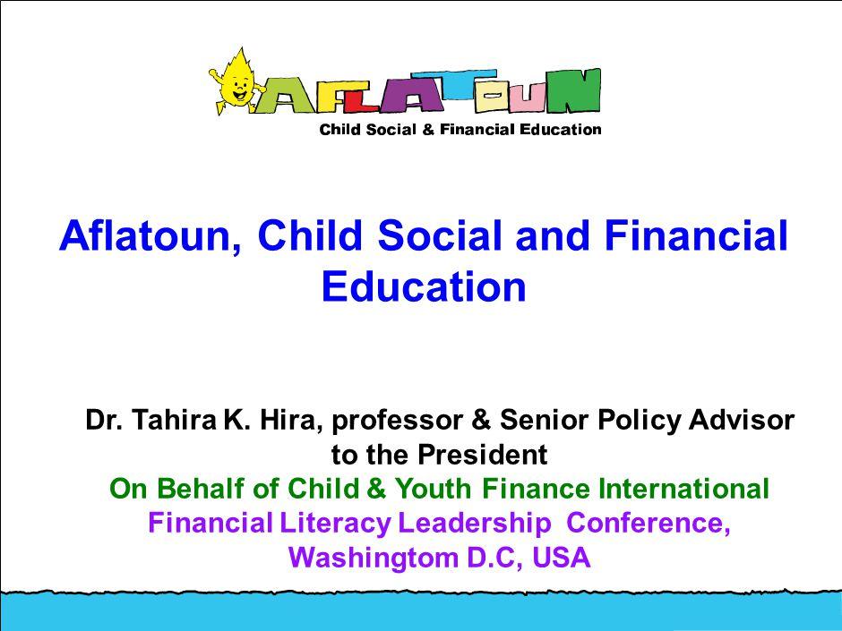 Aflatoun, Child Social and Financial Education Dr. Tahira K. Hira, professor & Senior Policy Advisor to the President On Behalf of Child & Youth Finan