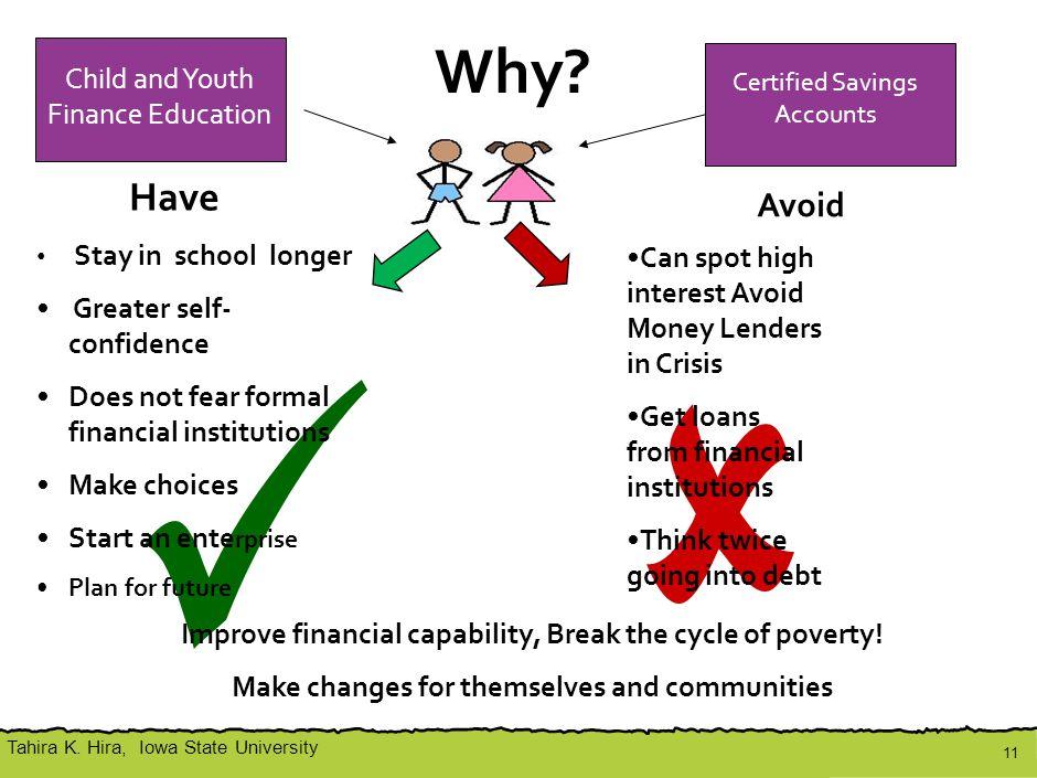 Tahira K. Hira, Iowa State University Why? Child and Youth Finance Education Certified Savings Accounts Child and Youth Finance Education Can spot hig