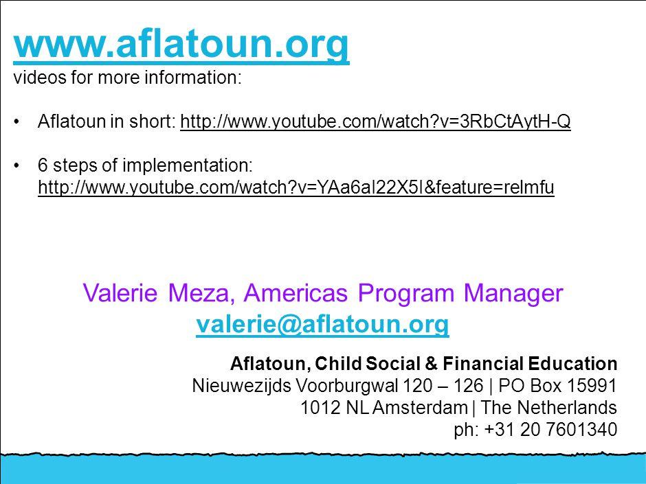 Valerie Meza, Americas Program Manager valerie@aflatoun.org Aflatoun, Child Social & Financial Education Nieuwezijds Voorburgwal 120 – 126 | PO Box 15