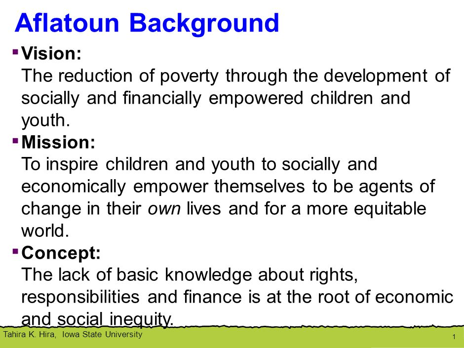 Tahira K. Hira, Iowa State University Aflatoun Background 1 ▪ Vision: The reduction of poverty through the development of socially and financially emp