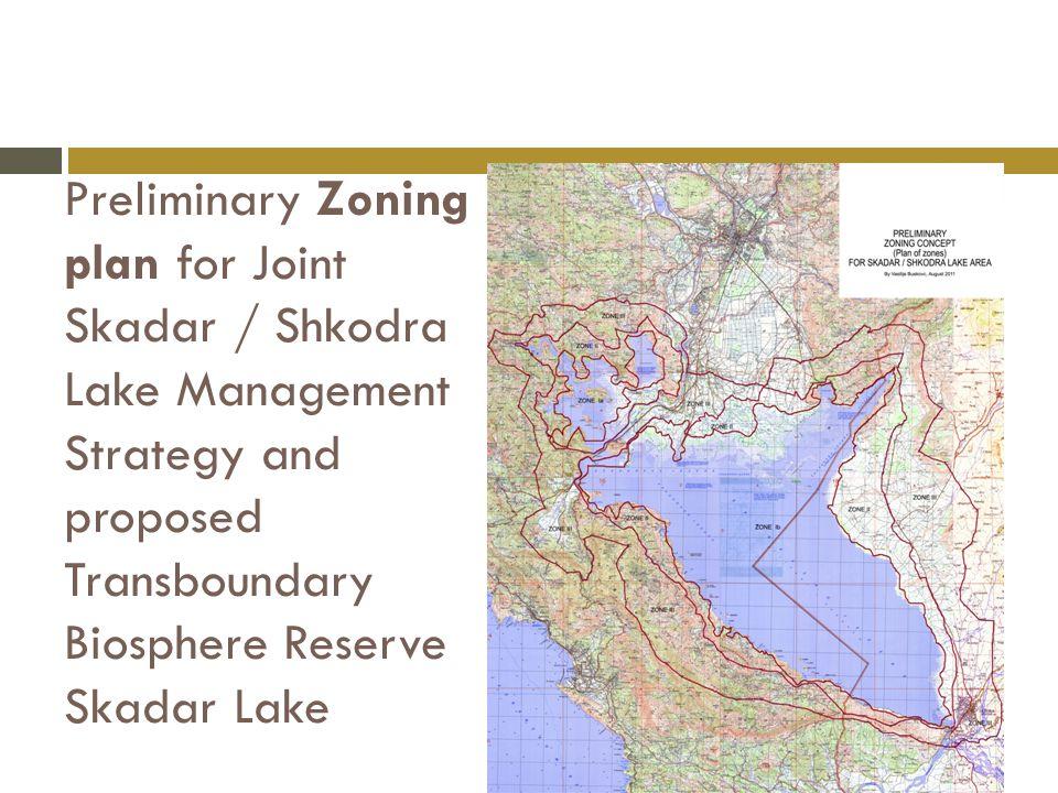 Preliminary Zoning plan for Joint Skadar / Shkodra Lake Management Strategy and proposed Transboundary Biosphere Reserve Skadar Lake