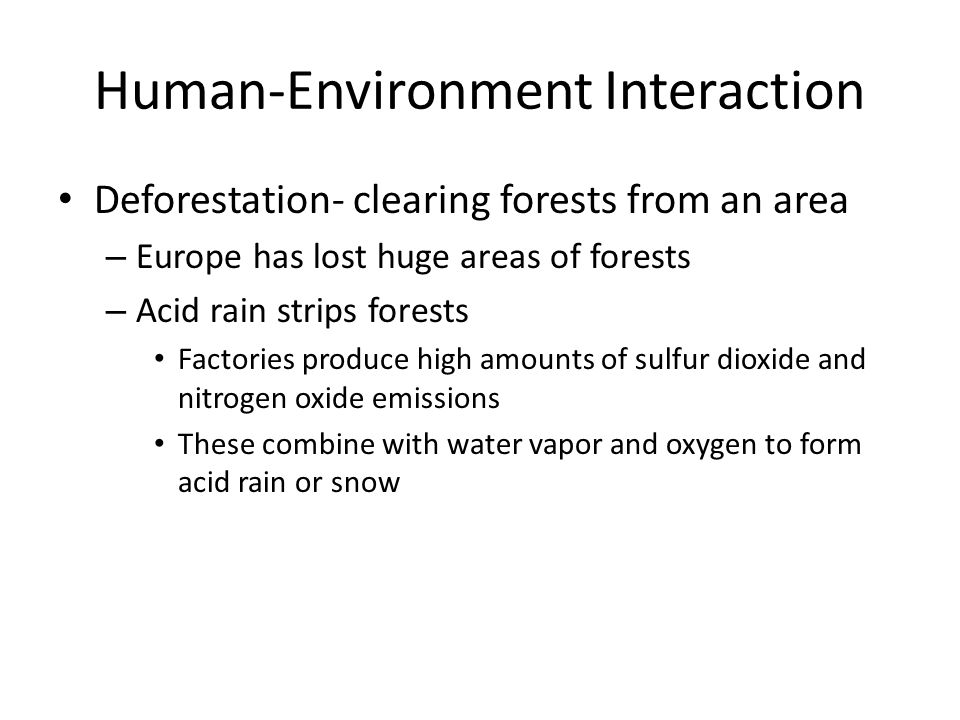 Deforestation- clearing forests from an area – Europe has lost huge areas of forests – Acid rain strips forests Factories produce high amounts of sulf