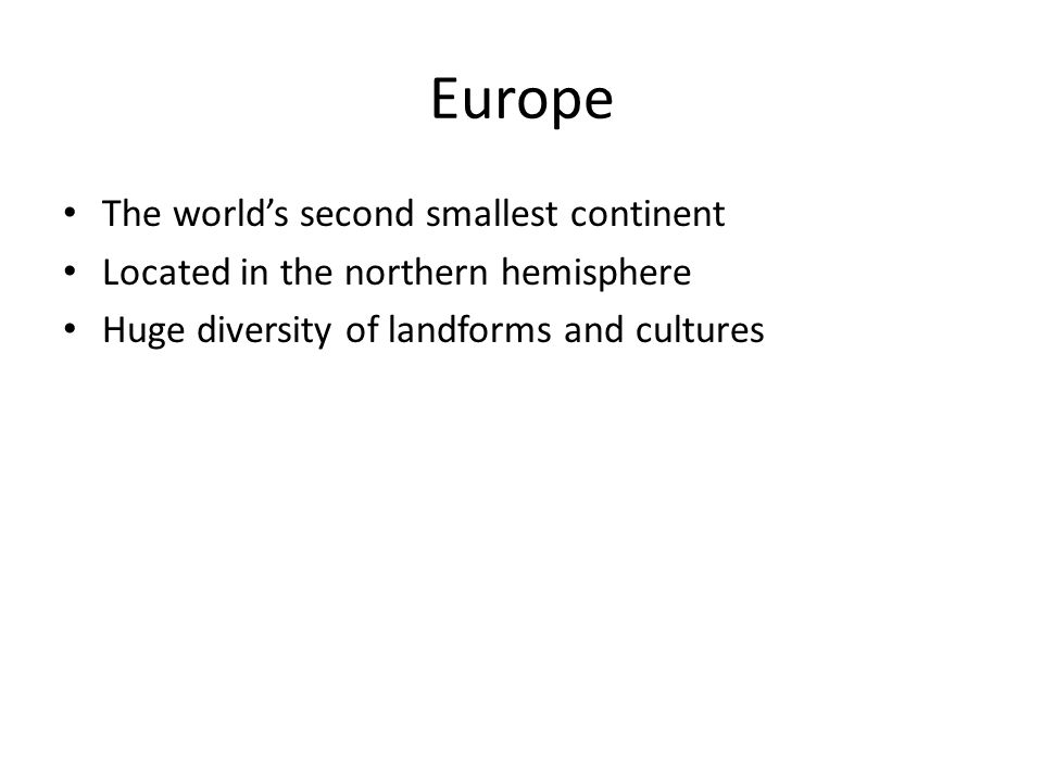 The world's second smallest continent Located in the northern hemisphere Huge diversity of landforms and cultures Europe