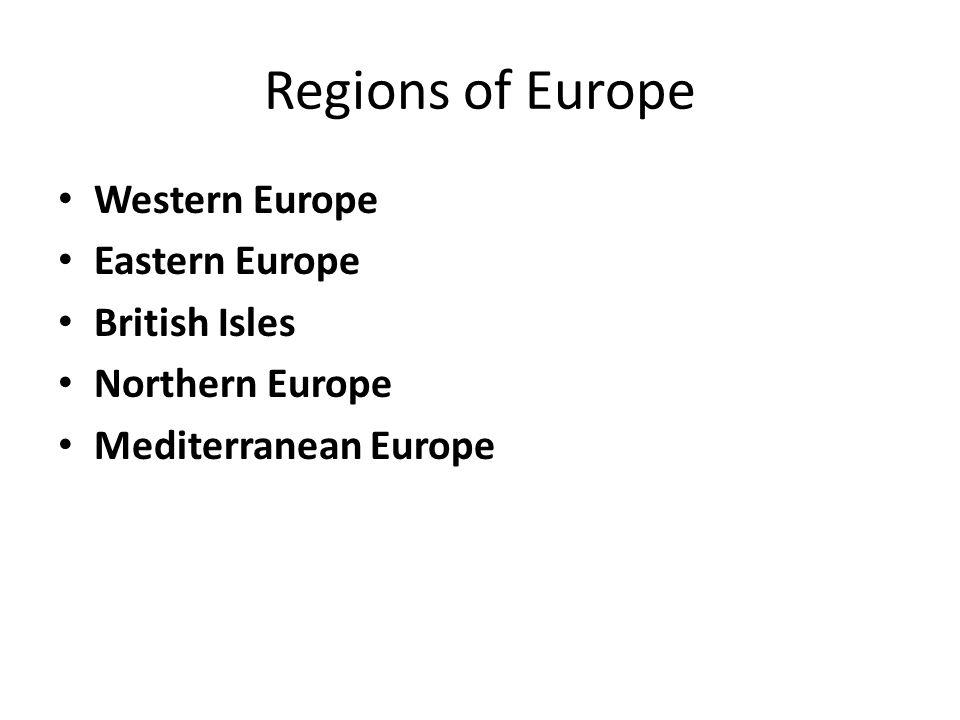 Western Europe Eastern Europe British Isles Northern Europe Mediterranean Europe Regions of Europe