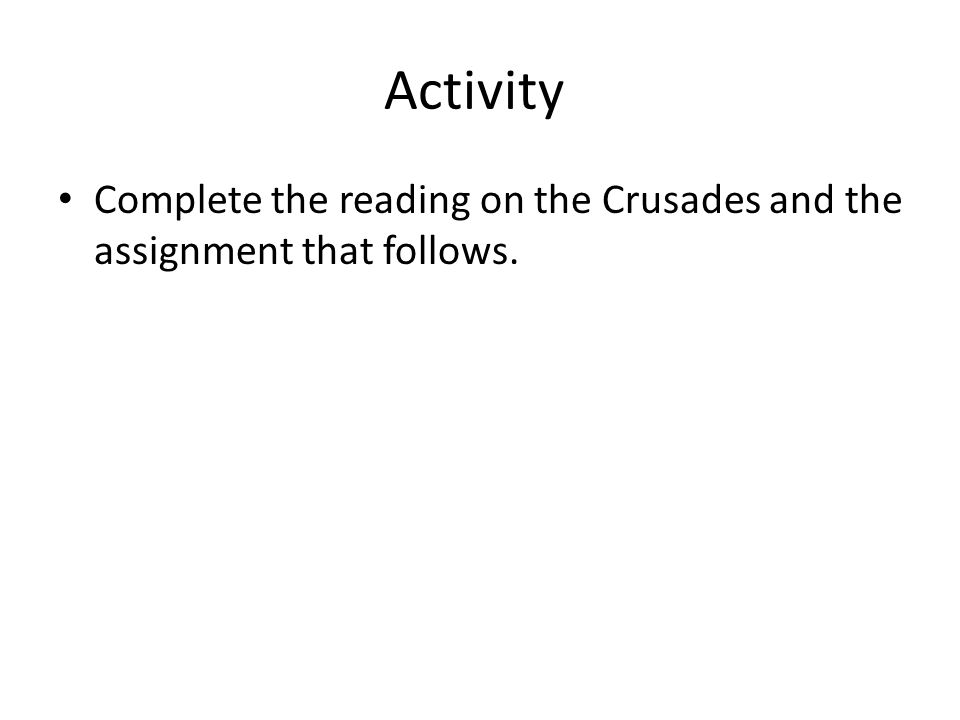 Activity Complete the reading on the Crusades and the assignment that follows.
