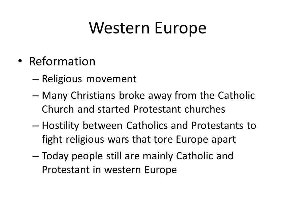 Western Europe Reformation – Religious movement – Many Christians broke away from the Catholic Church and started Protestant churches – Hostility betw