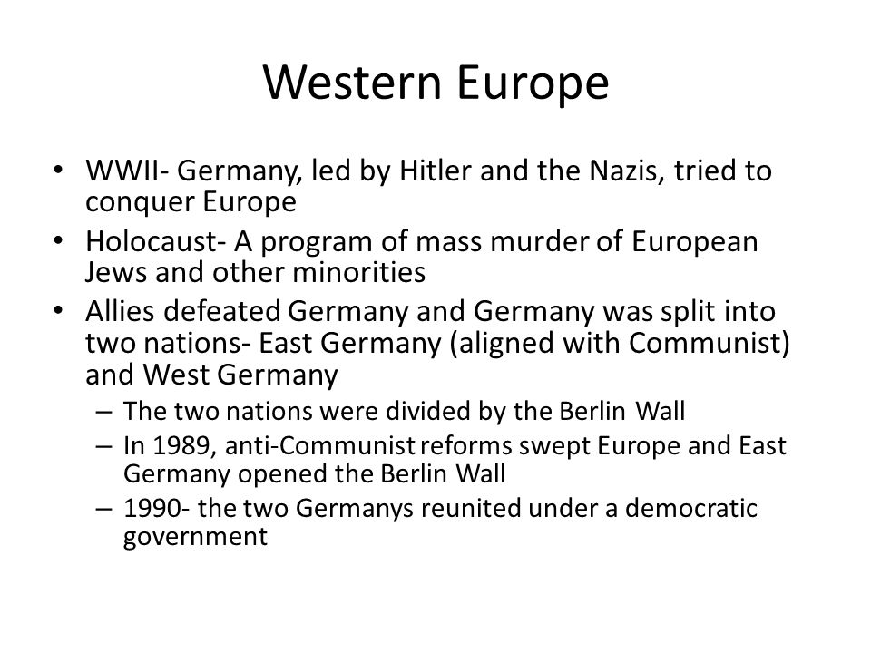 Western Europe WWII- Germany, led by Hitler and the Nazis, tried to conquer Europe Holocaust- A program of mass murder of European Jews and other mino
