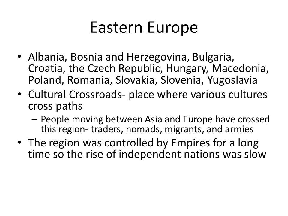 Eastern Europe Albania, Bosnia and Herzegovina, Bulgaria, Croatia, the Czech Republic, Hungary, Macedonia, Poland, Romania, Slovakia, Slovenia, Yugosl