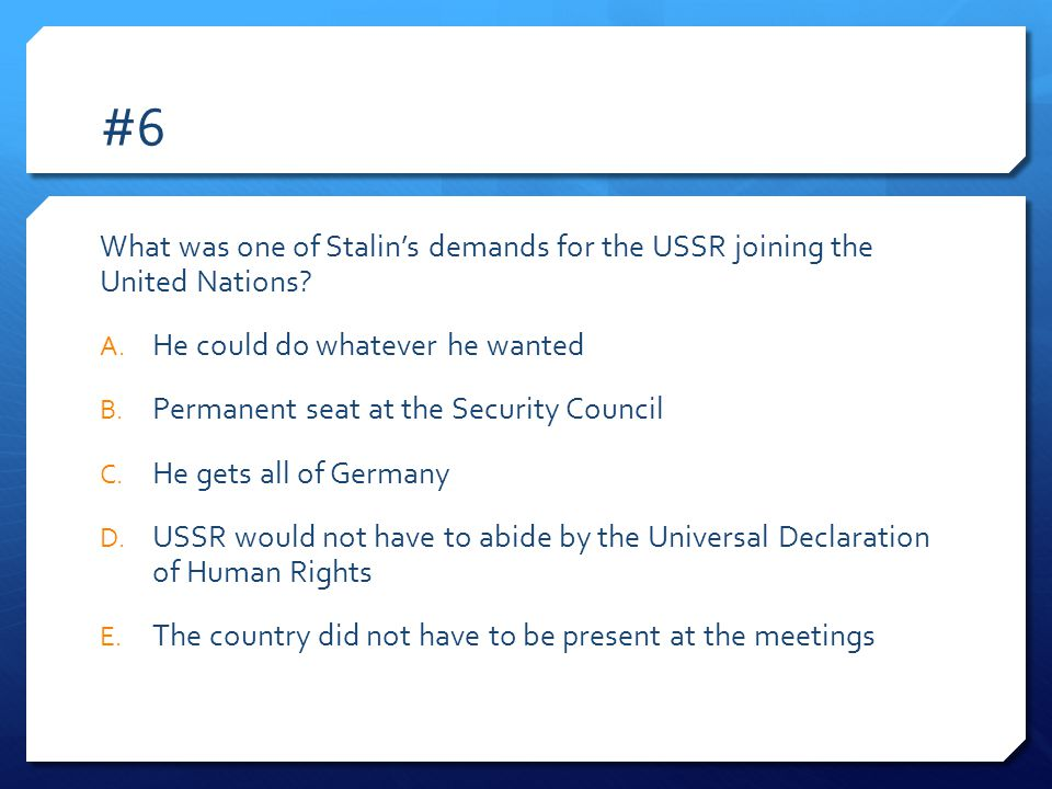 #6 What was one of Stalin's demands for the USSR joining the United Nations.
