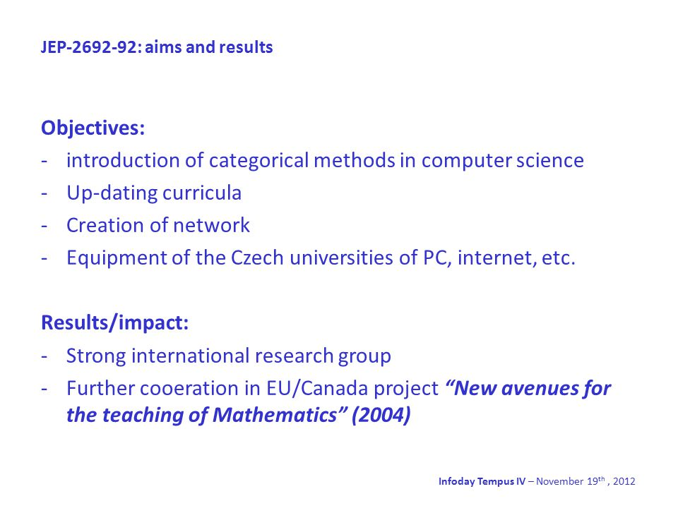 JEP-2692-92: aims and results Objectives: -introduction of categorical methods in computer science -Up-dating curricula -Creation of network -Equipment of the Czech universities of PC, internet, etc.