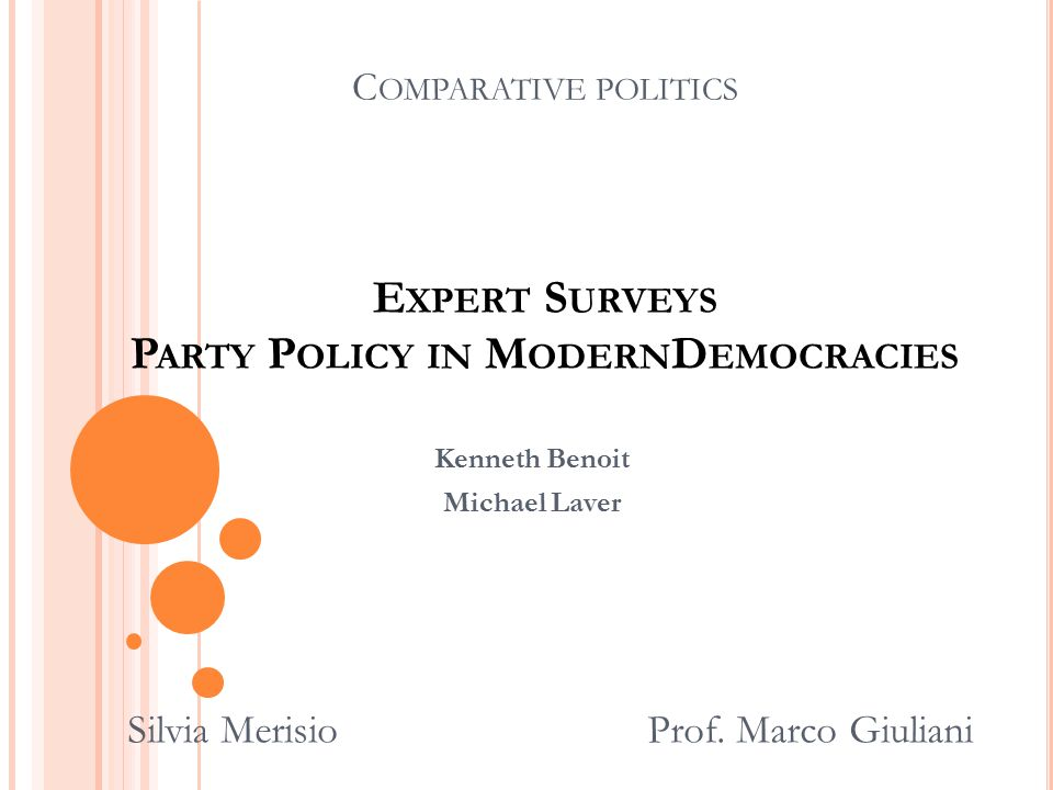 C OMPARATIVE POLITICS E XPERT S URVEYS P ARTY P OLICY IN M ODERN D EMOCRACIES Kenneth Benoit Michael Laver Silvia Merisio Prof.