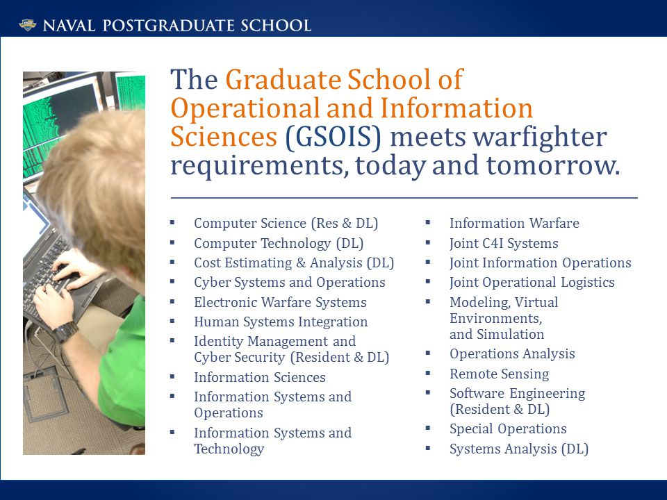 The Graduate School of Operational and Information Sciences (GSOIS) meets warfighter requirements, today and tomorrow.