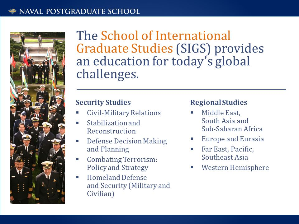 The School of International Graduate Studies (SIGS) provides an education for today's global challenges.