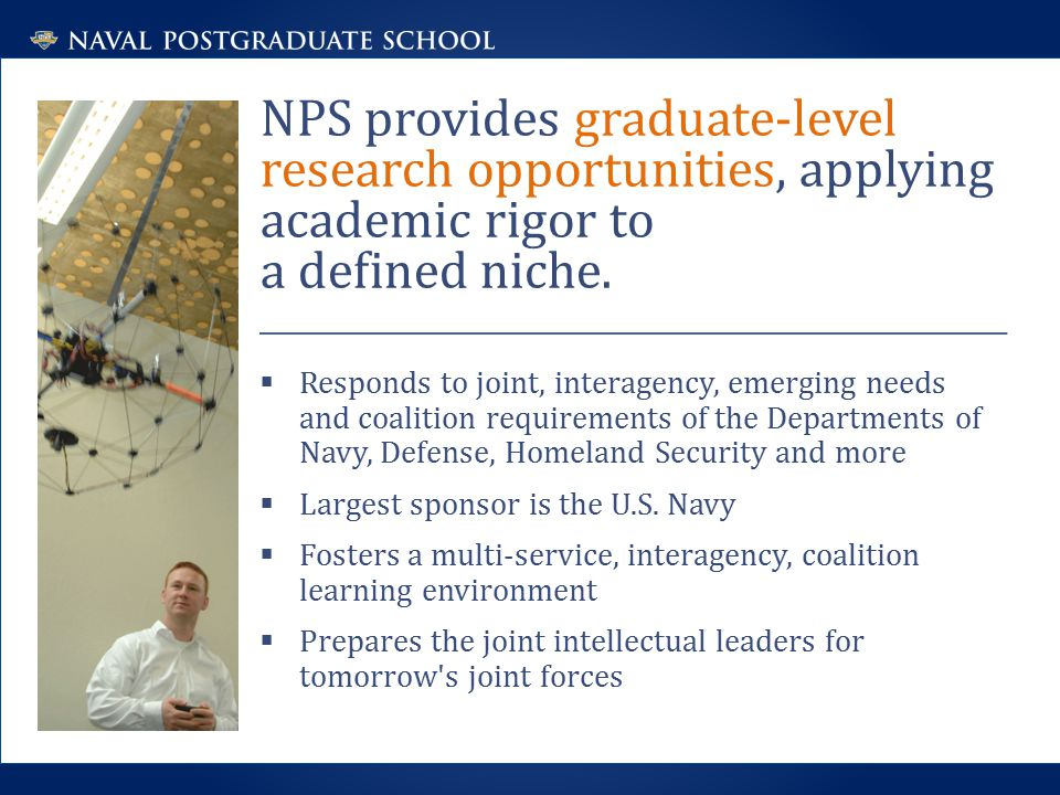 NPS provides graduate-level research opportunities, applying academic rigor to a defined niche.