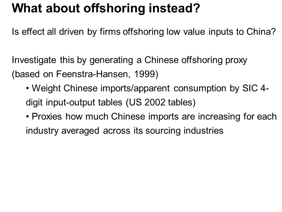 What about offshoring instead. Is effect all driven by firms offshoring low value inputs to China.