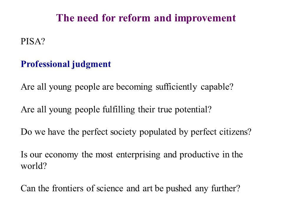 The need for reform and improvement PISA.