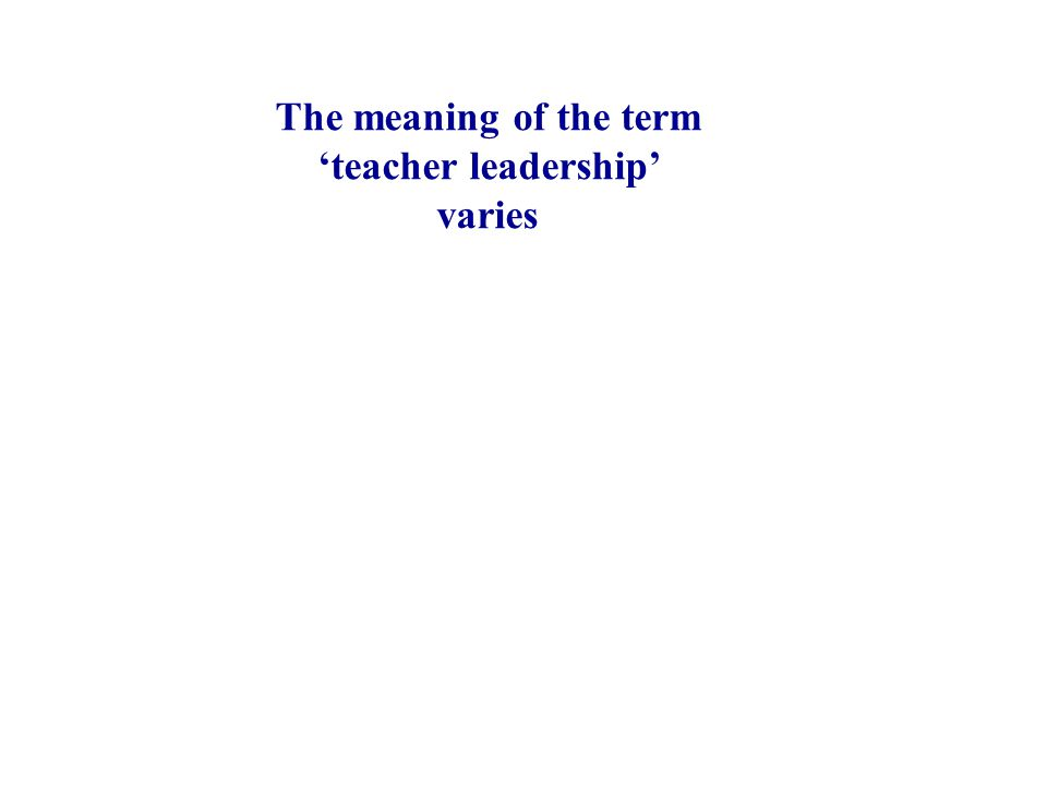 The meaning of the term 'teacher leadership' varies