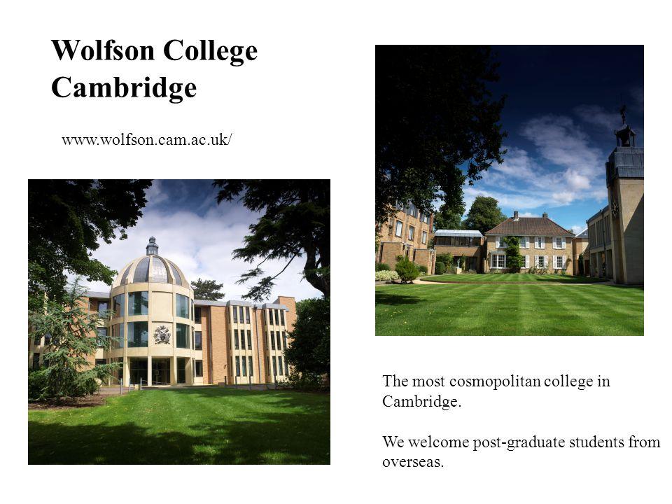 Wolfson College Cambridge www.wolfson.cam.ac.uk/ The most cosmopolitan college in Cambridge.