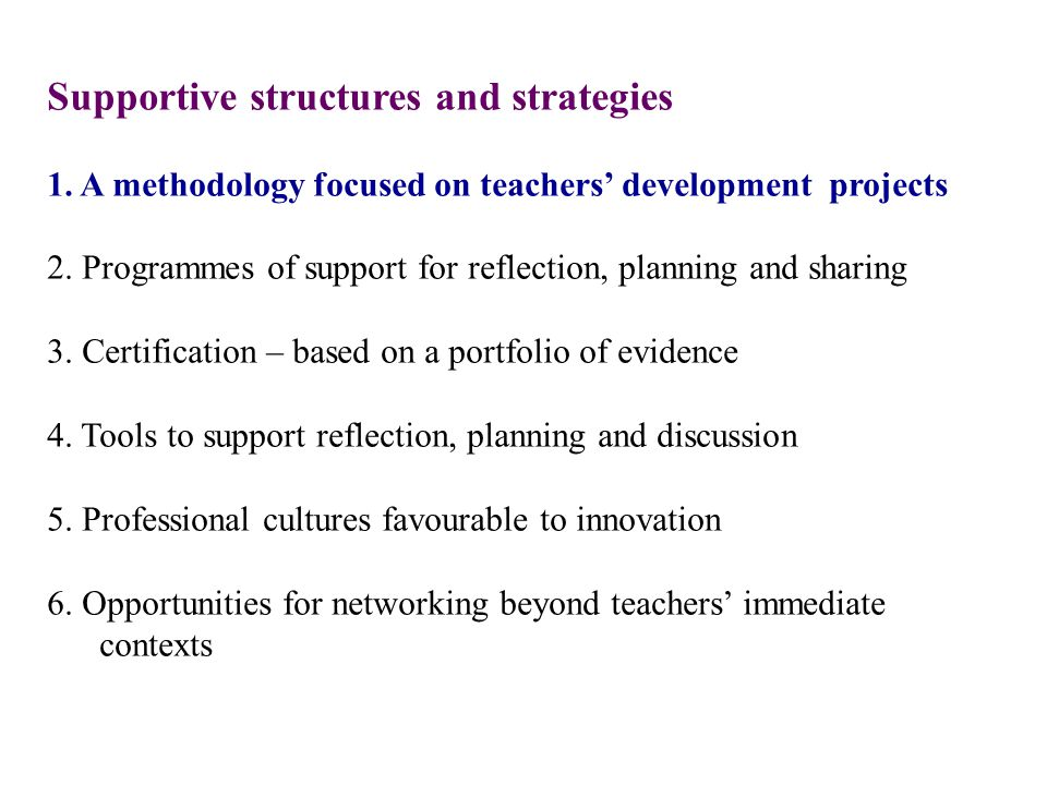Supportive structures and strategies 1. A methodology focused on teachers' development projects 2.