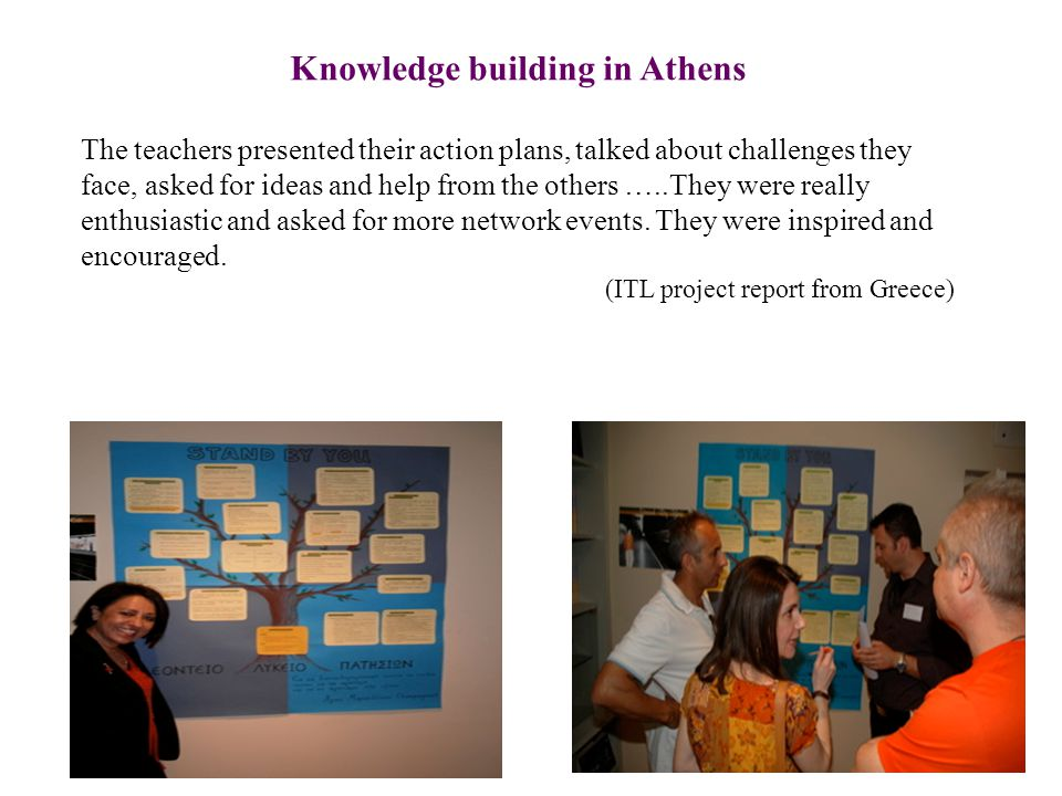 Knowledge building in Athens The teachers presented their action plans, talked about challenges they face, asked for ideas and help from the others …..They were really enthusiastic and asked for more network events.