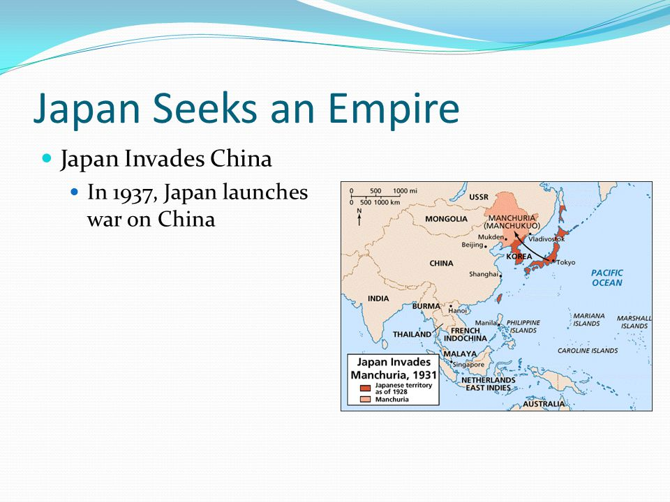 Japan Seeks an Empire Japan Invades China In 1937, Japan launches war on China