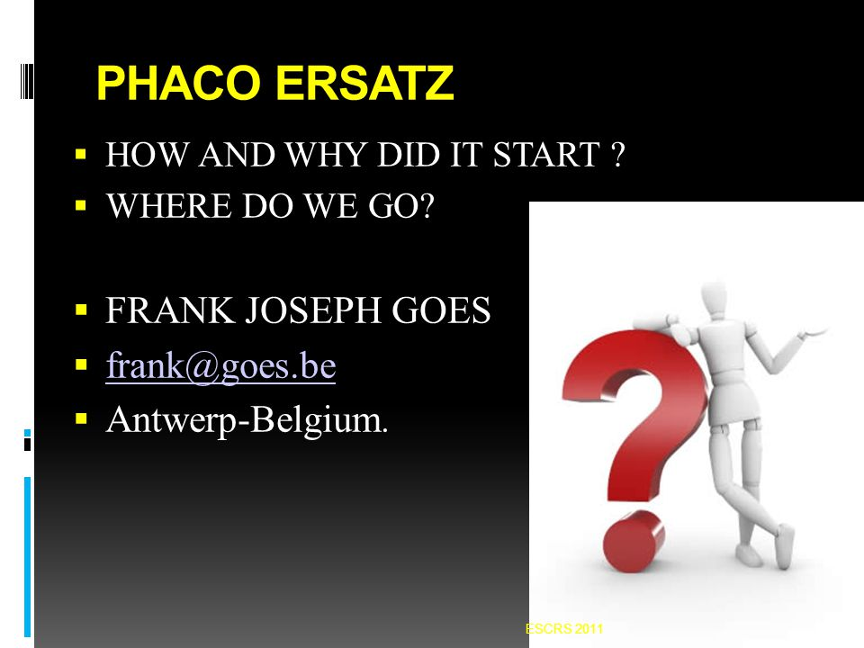 PHACO ERSATZ  HOW AND WHY DID IT START . WHERE DO WE GO.