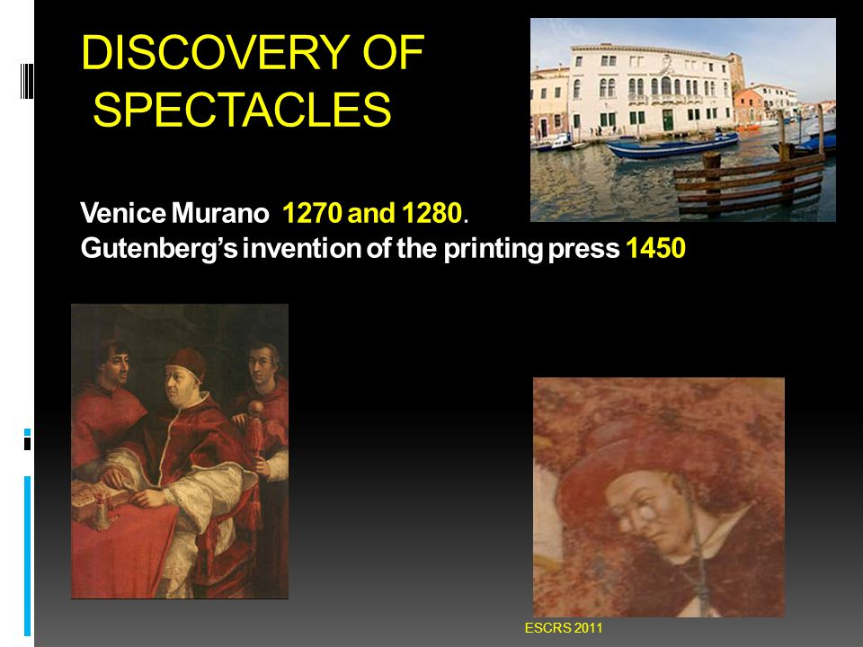 DISCOVERY OF SPECTACLES Venice Murano 1270 and 1280. Gutenberg's invention of the printing press 1450 ESCRS 2011