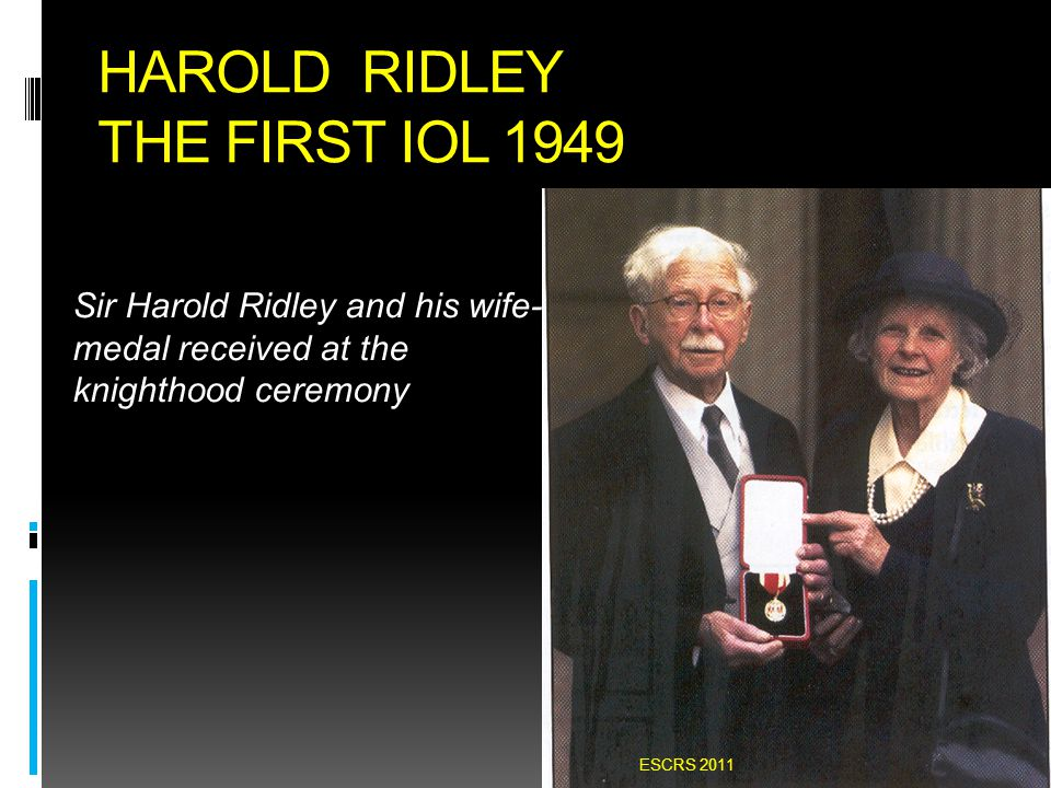 HAROLD RIDLEY THE FIRST IOL 1949 Sir Harold Ridley and his wife- medal received at the knighthood ceremony ESCRS 2011