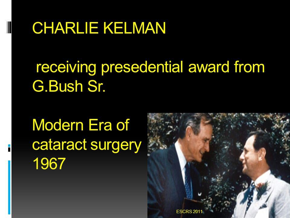 CHARLIE KELMAN receiving presedential award from G.Bush Sr. Modern Era of cataract surgery 1967 ESCRS 2011