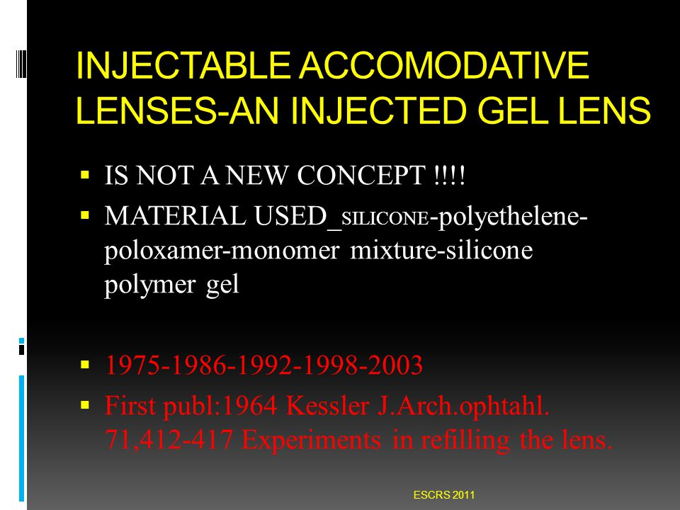 INJECTABLE ACCOMODATIVE LENSES-AN INJECTED GEL LENS  IS NOT A NEW CONCEPT !!!!  MATERIAL USED_ SILICONE -polyethelene- poloxamer-monomer mixture-sil