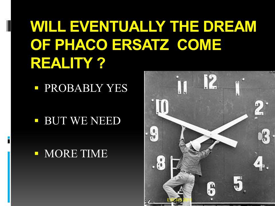 WILL EVENTUALLY THE DREAM OF PHACO ERSATZ COME REALITY .