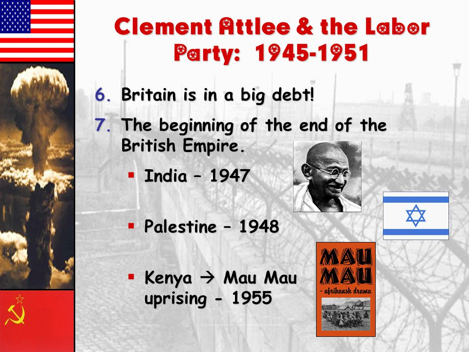 Clement Attlee & the Labor Party: 1945-1951 1.Limited socialist program [modern welfare state].
