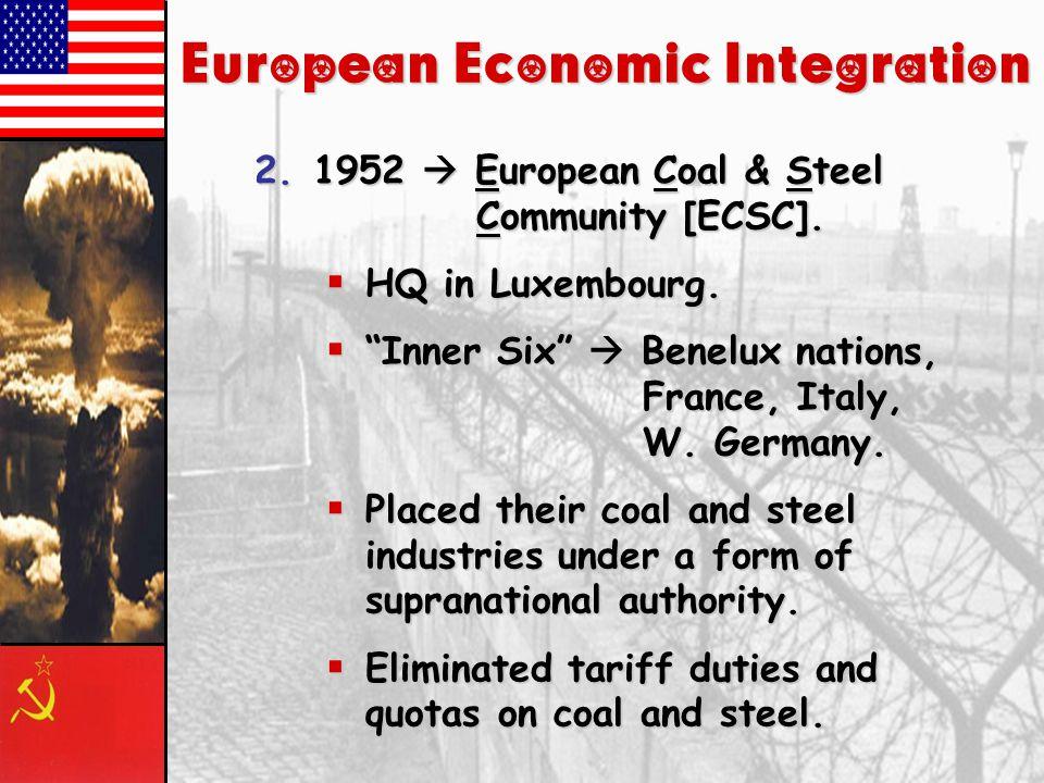 European Economic Integration 1.1947  General Agreement on Tariffs and Trade [GATT]  23 nations.