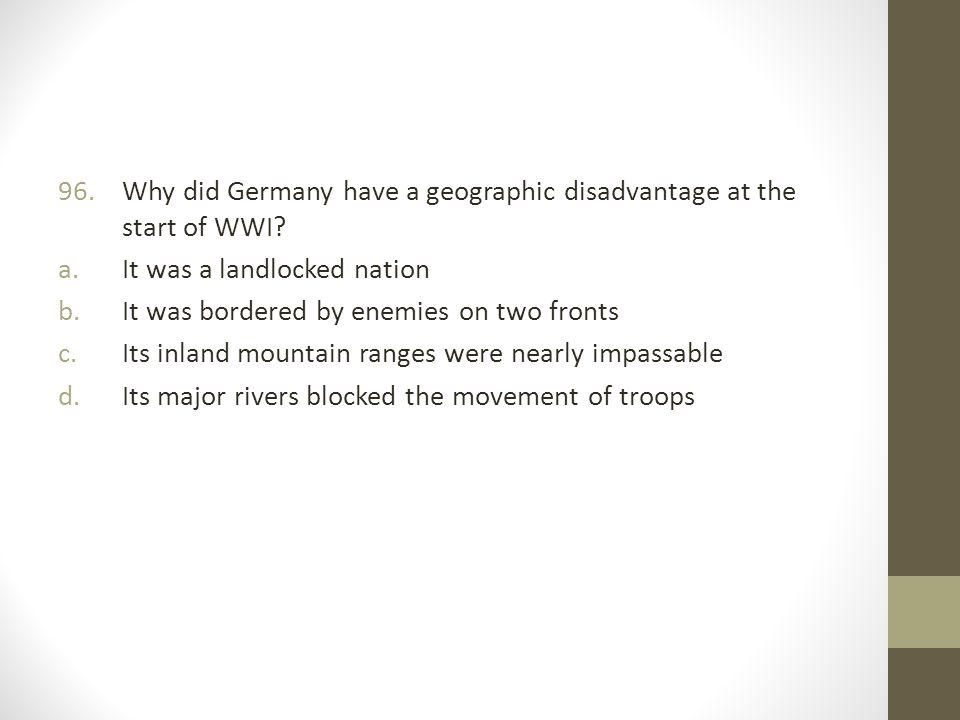 96.Why did Germany have a geographic disadvantage at the start of WWI.